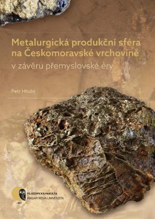 Metalurgická produkční sféra na Českomoravské vrchovině v závěru přemyslovské éry [E-kniha]